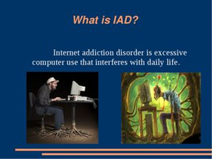 What is IAD? Internet addiction disorder is excessive computer use that inter