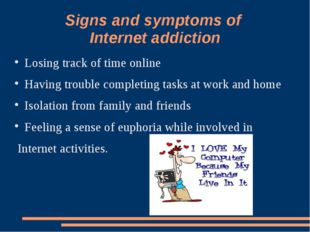 Signs and symptoms of Internet addiction Losing track of time online Having t