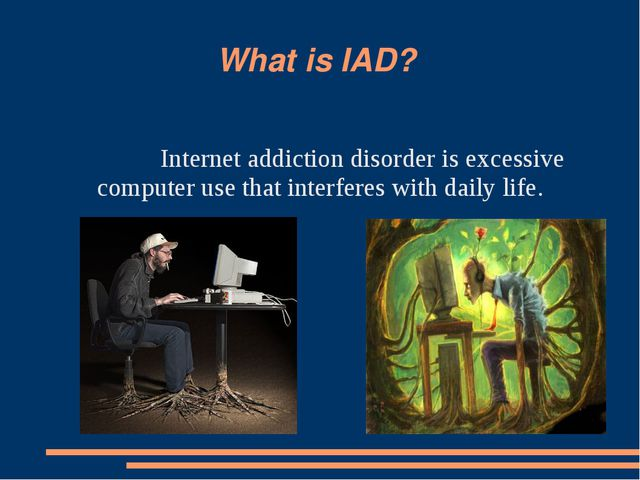 What is IAD? Internet addiction disorder is excessive computer use that inter...