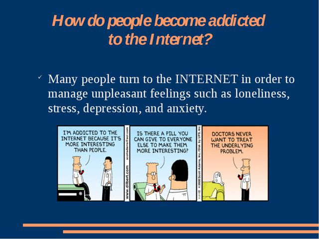 How do people become addicted to the Internet? Many people turn to the INTERN...
