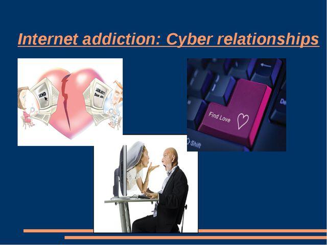 Internet addiction: Cyber relationships