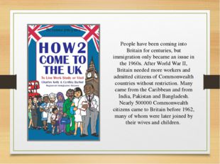 People have been coming into Britain for centuries, but immigration only beca