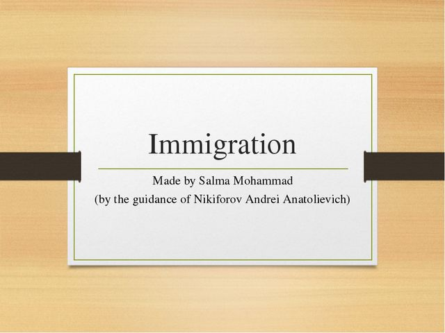 Immigration Made by Salma Mohammad (by the guidance of Nikiforov Andrei Anato...