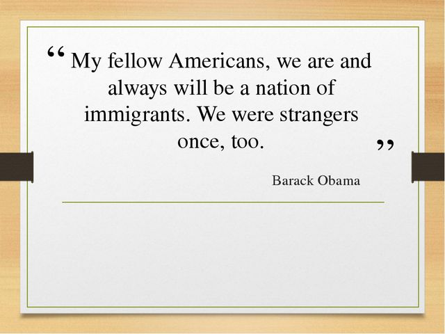 My fellow Americans, we are and always will be a nation of immigrants. We wer...