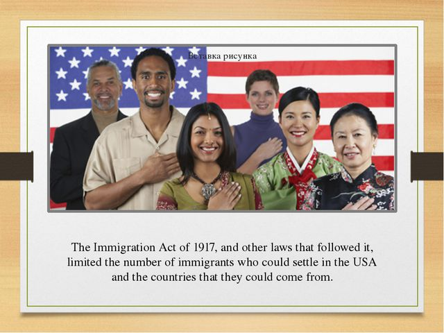 The Immigration Act of 1917, and other laws that followed it, limited the num...