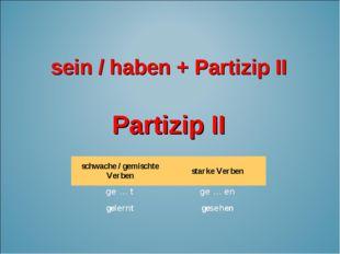 Partizip II sein / haben + Partizip II schwache / gemischte Verbenstarke Ver