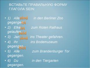 1)Alle in den Berliner Zoo gegangen. 2)Elke zum Roten Rathaus gelaufen. 3)