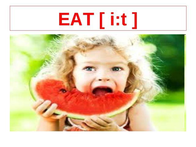 EAT [ i:t ]