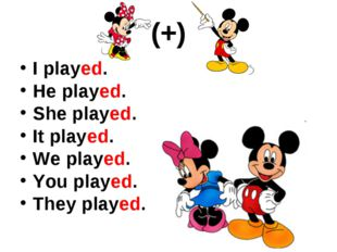 (+) I played. He played. She played. It played. We played. You played. They p