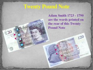 Twenty Pound Note Adam Smith 1723 - 1790 are the words printed on the rear o