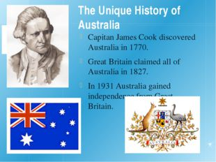 The Unique History of Australia Capitan James Cook discovered Australia in 17