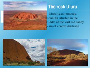 The rock Uluru Uluru is an immense monolith situated in the middle of the va