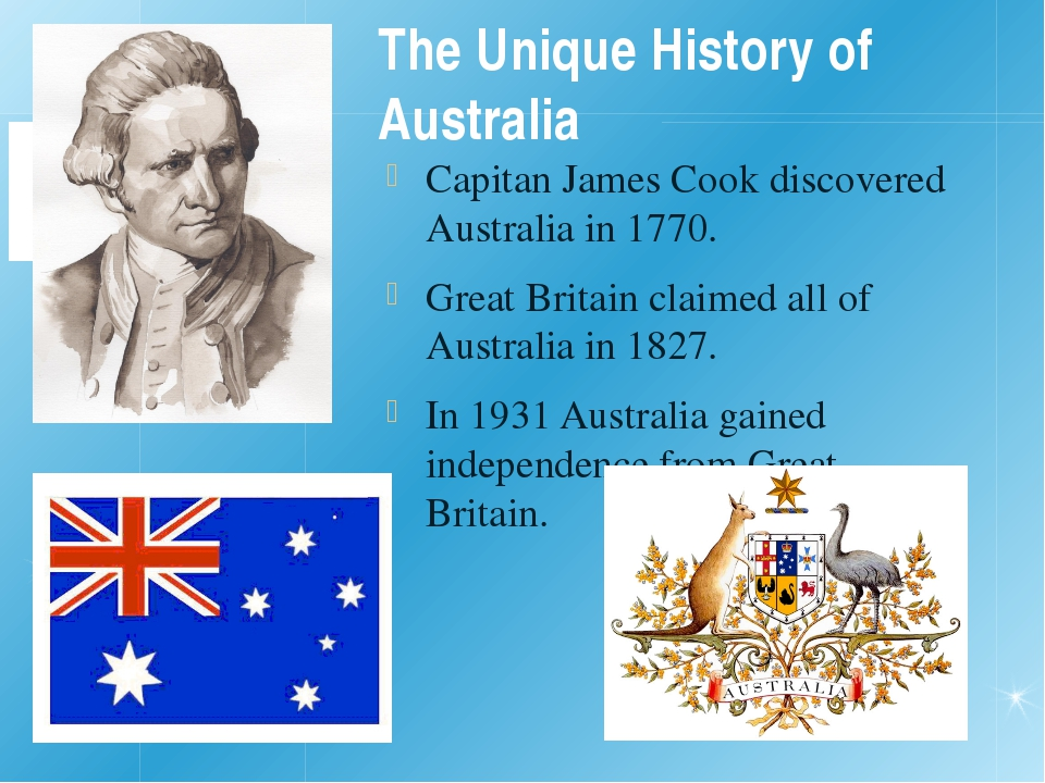 The Unique History of Australia Capitan James Cook discovered Australia in 17...