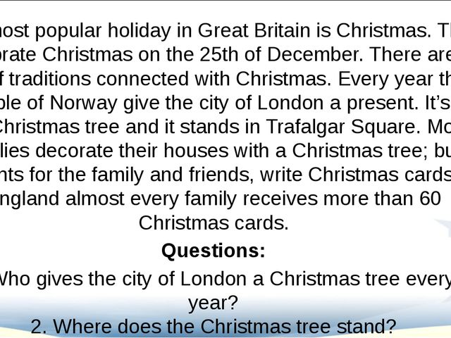 The most popular holiday in Great Britain is Christmas. They celebrate Christ...