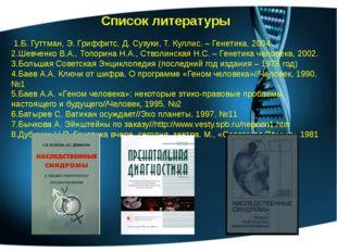 Список литературы 1.Б. Гуттман, Э. Гриффитс, Д. Сузуки, Т. Куллис. – Генетика