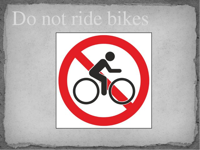 Do not ride bikes