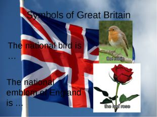 Symbols of Great Britain The national bird is … The national emblem of Englan