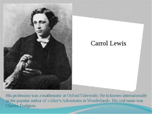 His profession was a mathematic at Oxford University. He is known internation