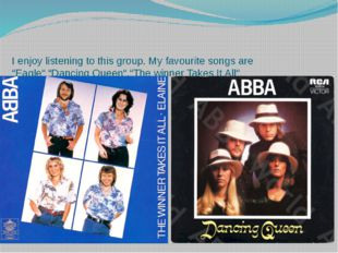 """I enjoy listening to this group. My favourite songs are """"Eagle"""",""""Dancing Quee"""