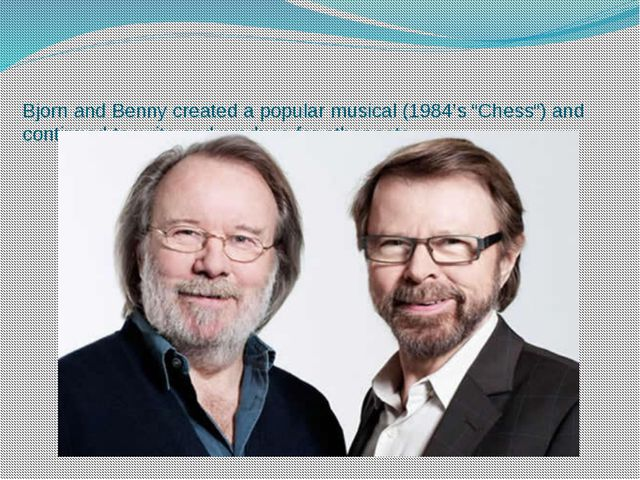"""Bjorn and Benny created a popular musical (1984's """"Chess"""") and continued to w..."""