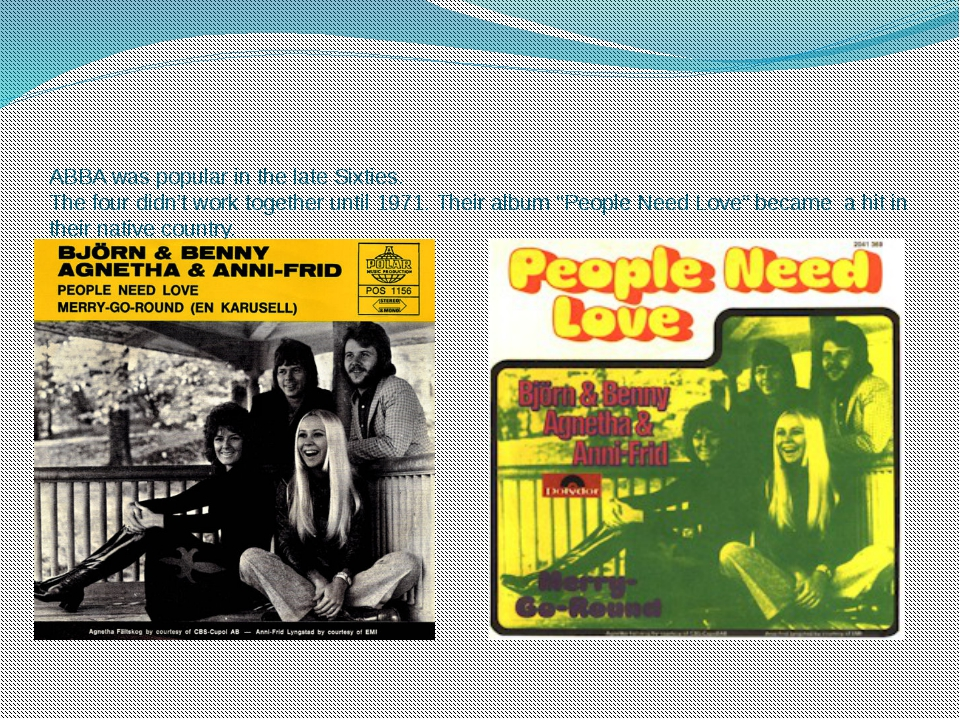 ABBA was popular in the late Sixties. The four didn't work together until 197...