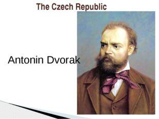 The Czech Republic Antonin Dvorak