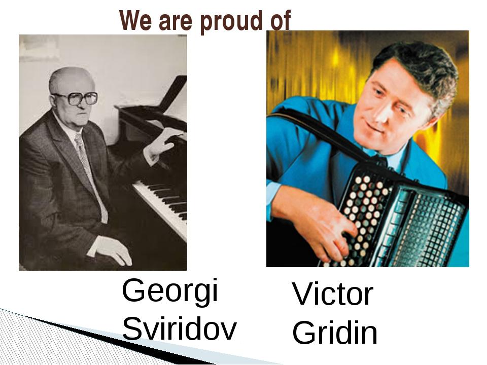 Georgi Sviridov We are proud of Victor Gridin
