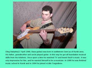 Oleg Babykin(17 April 1969, Bass guitar) was born in settlement Sem'ya of Kur