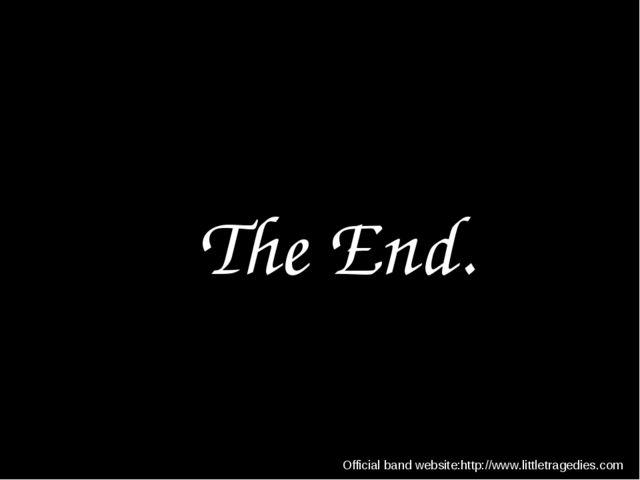 The End. Official band website:http://www.littletragedies.com