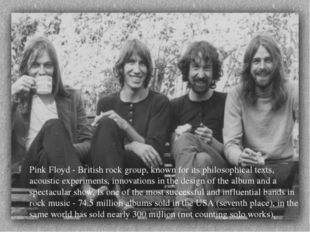 Pink Floyd - British rock group, known for its philosophical texts, acoustic