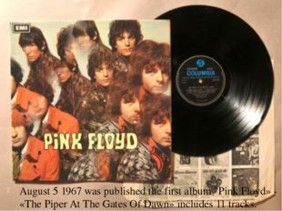 """August 5 1967 was published the first album """"Pink Floyd» - «The Piper At The"""
