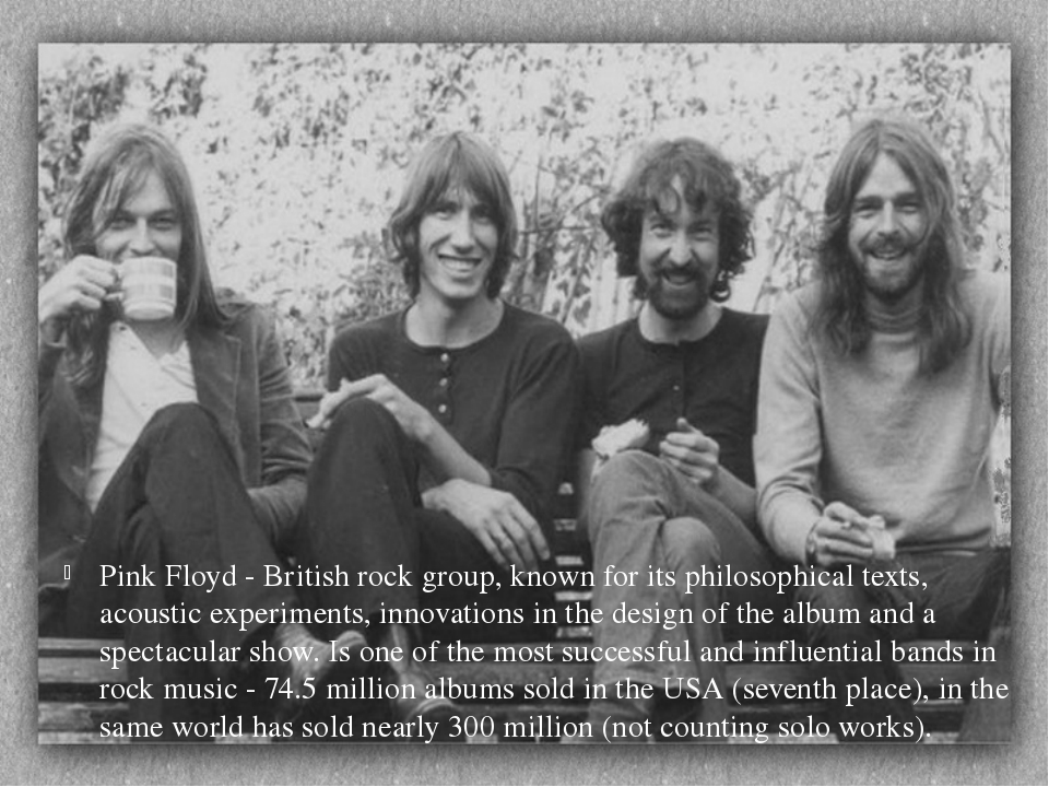 Pink Floyd - British rock group, known for its philosophical texts, acoustic...