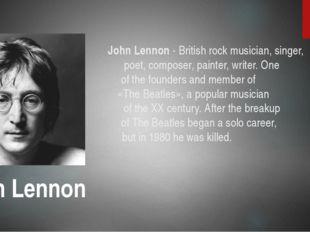 John Lennon - British rock musician, singer, poet, composer, painter, writer