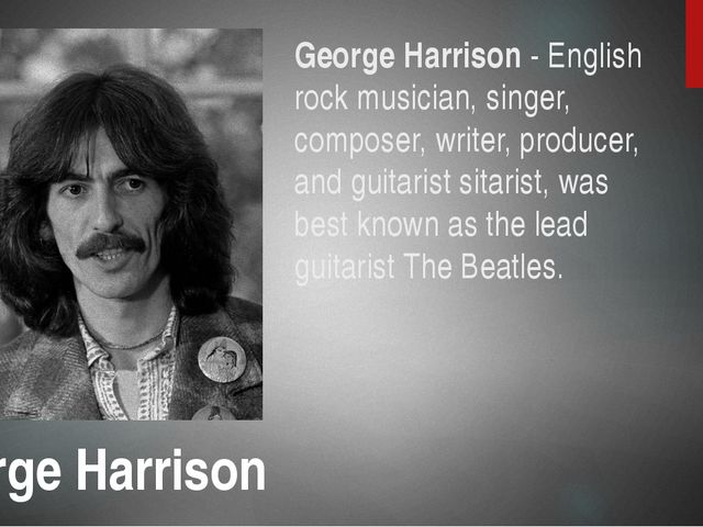 George Harrison - English rock musician, singer, composer, writer, producer,...