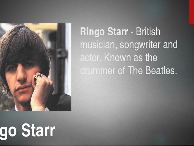 Ringo Starr - British musician, songwriter and actor. Known as the drummer of...