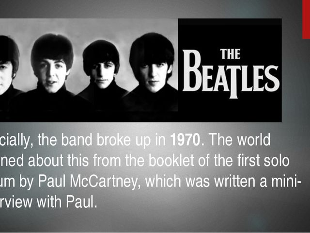 Officially, the band broke up in 1970. The world learned about this from the...