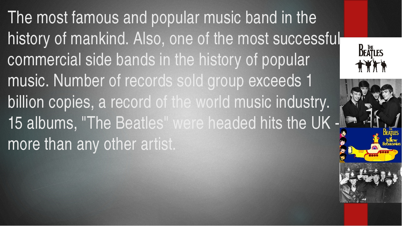 The most famous and popular music band in the history of mankind. Also, one o...