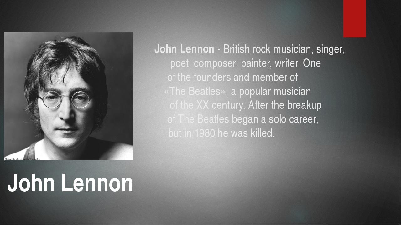 John Lennon - British rock musician, singer, poet, composer, painter, writer...