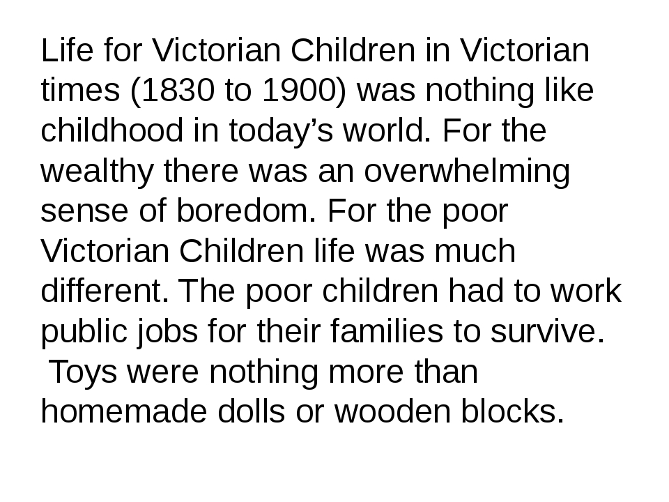 Life for Victorian Children in Victorian times (1830 to 1900) was nothing lik...
