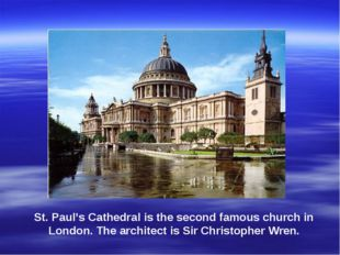 St. Paul's Cathedral is the second famous church in London. The architect is
