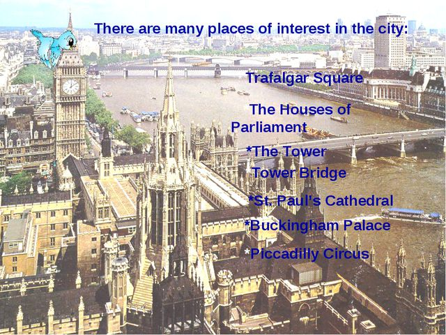 There are many places of interest in the city: * Trafalgar Square *The Houses...