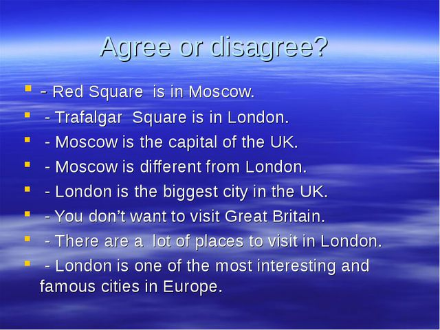 Agree or disagree? - Red Square is in Moscow. - Trafalgar Square is in London...