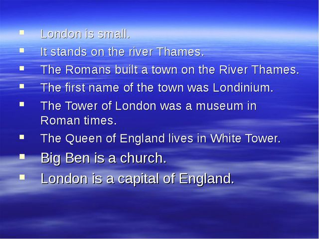 London is small. It stands on the river Thames. The Romans built a town on th...