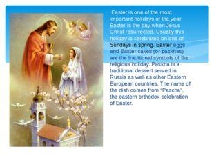 Easter is one of the most important holidays of the year. Easter is the day