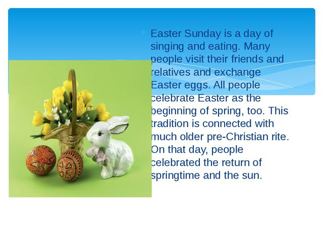 Easter Sunday is a day of singing and eating. Many people visit their friends...