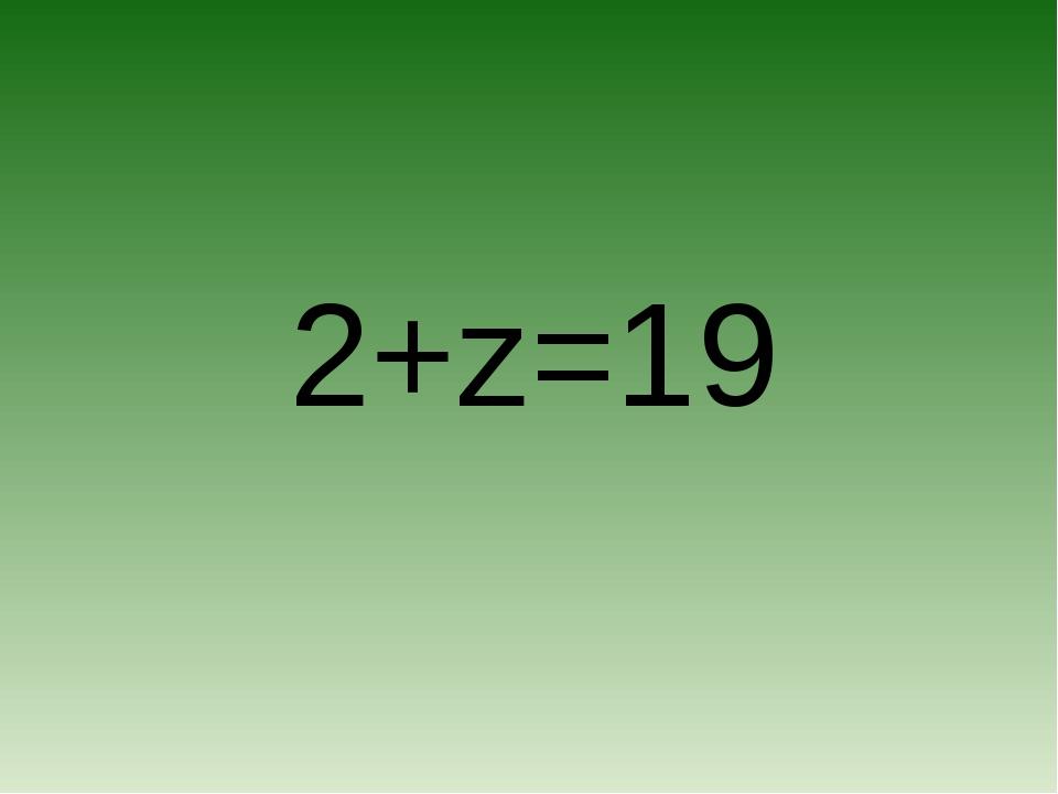 2+z=19