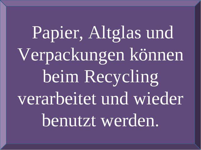 Papier, Altglas und Verpackungen können beim Recycling verarbeitet und wiede...