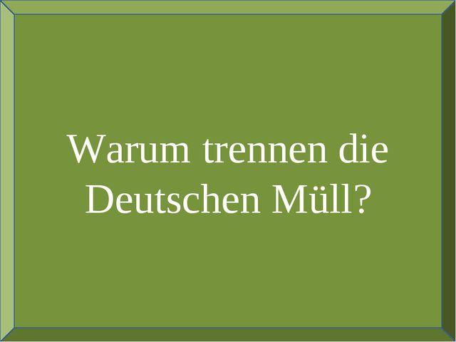 Warum trennen die Deutschen Müll?