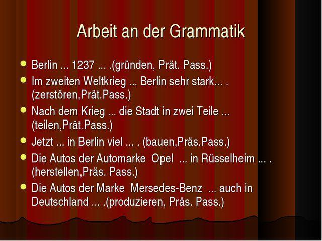 Arbeit an der Grammatik Berlin ... 1237 ... .(gründen, Prät. Pass.) Im zweite...