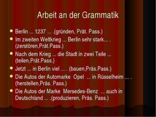Arbeit an der Grammatik Berlin ... 1237 ... .(gründen, Prät. Pass.) Im zweite
